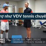 Tập bổ trợ như VĐV tennis chuyên nghiệp